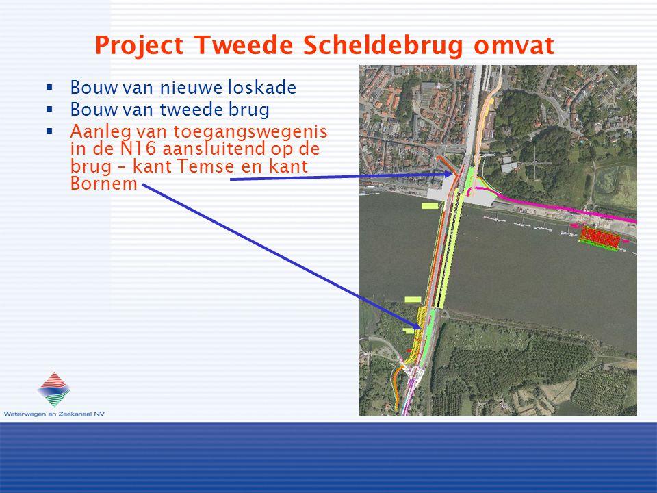 Project Tweede Scheldebrug omvat  Bouw van nieuwe loskade  Bouw van tweede brug  Aanleg van toegangswegenis in de N16 aansluitend op de brug – kant Temse en kant Bornem
