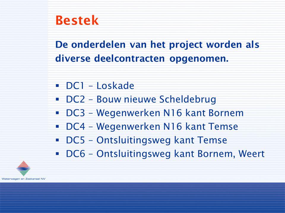 Bestek De onderdelen van het project worden als diverse deelcontracten opgenomen.  DC1 – Loskade  DC2 – Bouw nieuwe Scheldebrug  DC3 – Wegenwerken