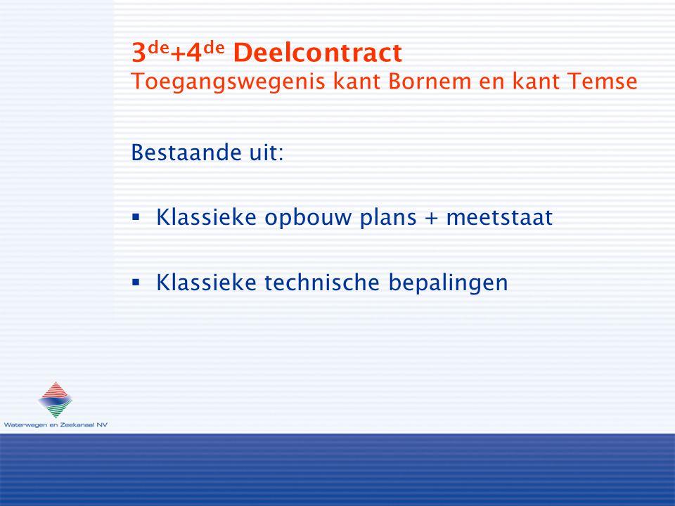 3 de +4 de Deelcontract Toegangswegenis kant Bornem en kant Temse Bestaande uit:  Klassieke opbouw plans + meetstaat  Klassieke technische bepalingen