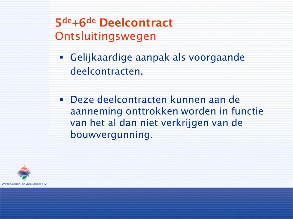 5 de +6 de Deelcontract Ontsluitingswegen  Gelijkaardige aanpak als voorgaande deelcontracten.  Deze deelcontracten kunnen aan de aanneming onttrokk