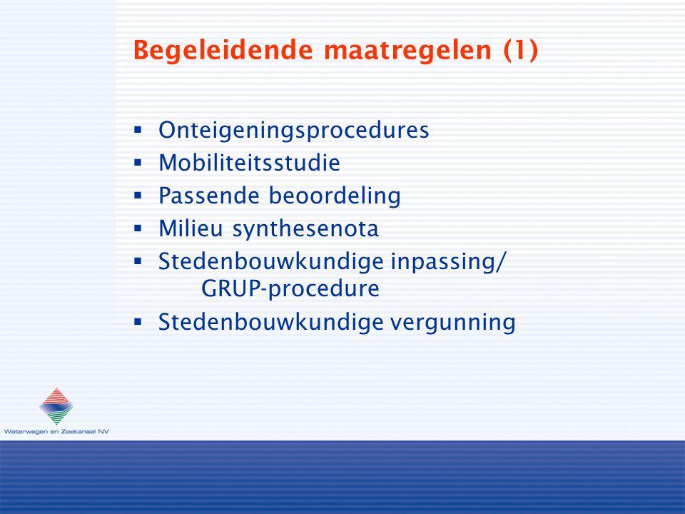  Onteigeningsprocedures  Mobiliteitsstudie  Passende beoordeling  Milieu synthesenota  Stedenbouwkundige inpassing/ GRUP-procedure  Stedenbouwkundige vergunning Begeleidende maatregelen (1)