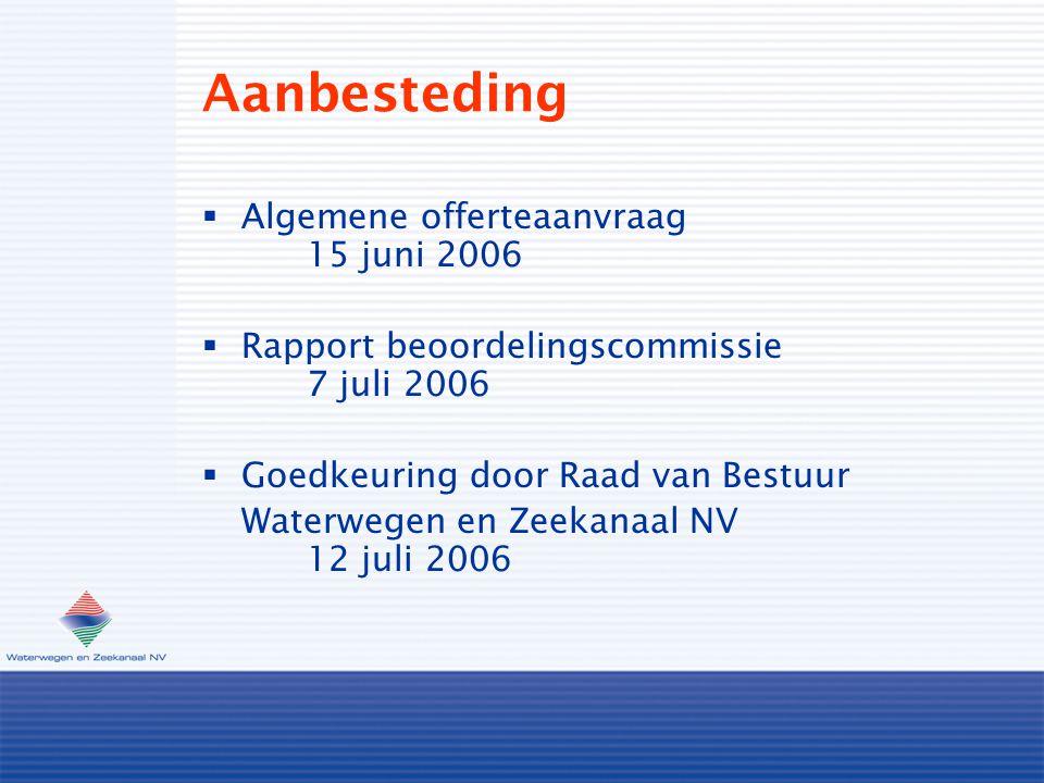 Aanbesteding  Algemene offerteaanvraag 15 juni 2006  Rapport beoordelingscommissie 7 juli 2006  Goedkeuring door Raad van Bestuur Waterwegen en Zeekanaal NV 12 juli 2006