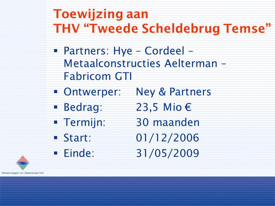 Toewijzing aan THV Tweede Scheldebrug Temse  Partners: Hye – Cordeel – Metaalconstructies Aelterman – Fabricom GTI  Ontwerper:Ney & Partners  Bedrag:23,5 Mio €  Termijn:30 maanden  Start:01/12/2006  Einde:31/05/2009