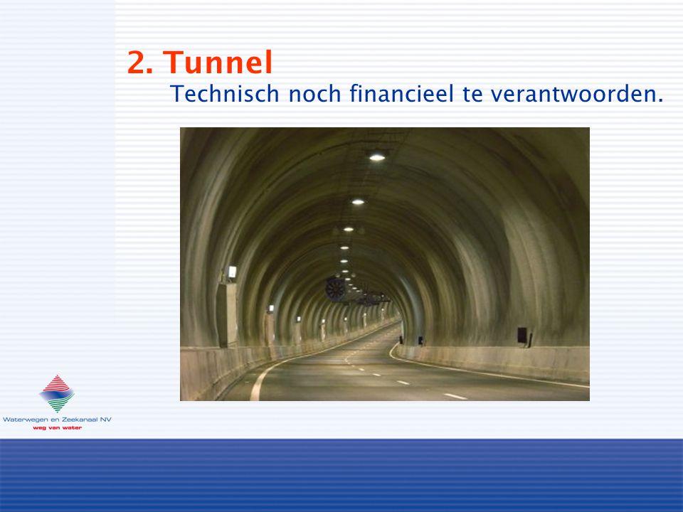 2. Tunnel Technisch noch financieel te verantwoorden.