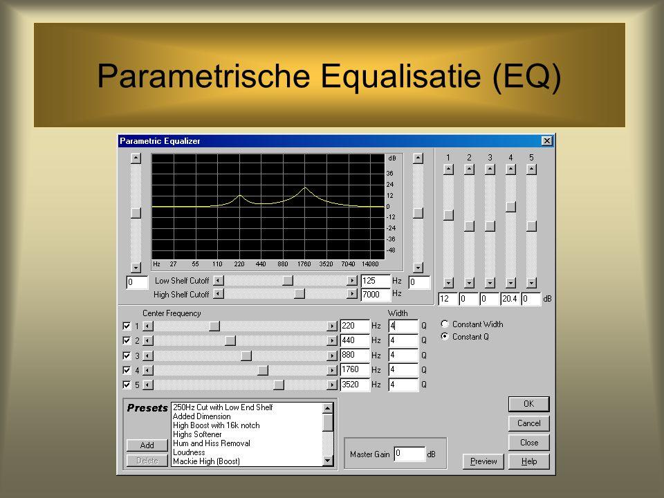 Equalisatie (EQ) •De afstelling van een frequentieweergave in een audiosignaal om de gewenste klank te krijgen •Een equalizer kan bepaalde frequenties