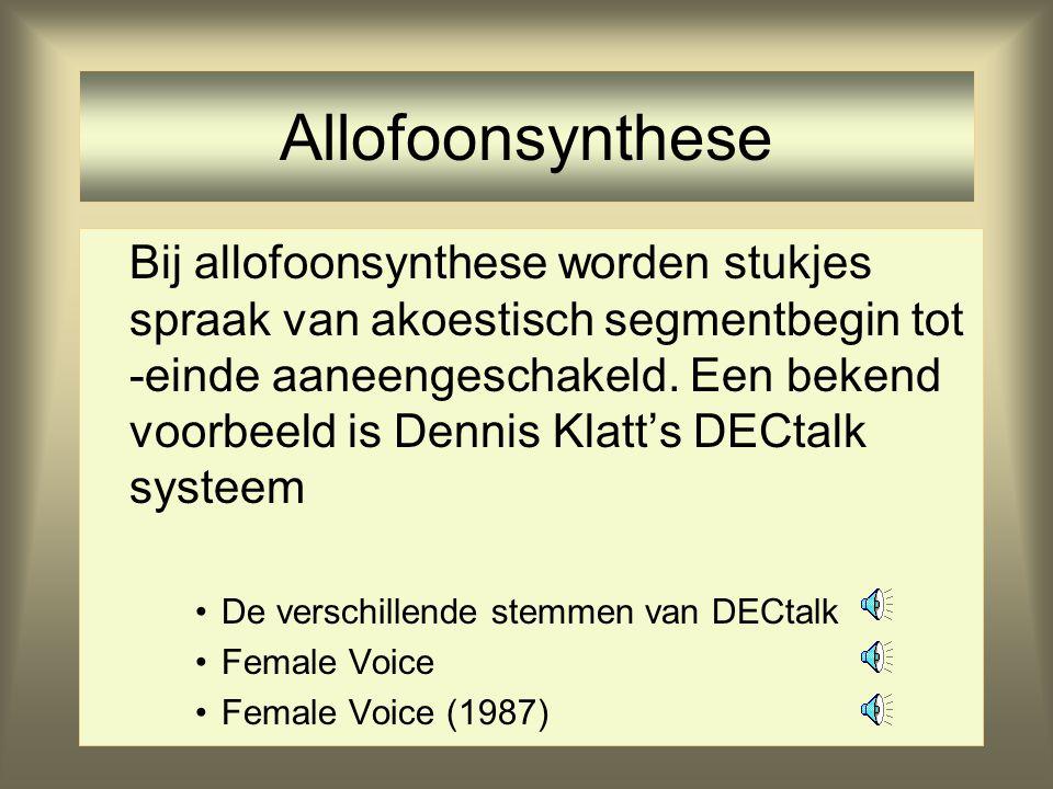 Spraaksynthese •Bron: periodiek geluid ruis •Synthese van vier segmenten •Ingekort/Envelope filter (ADSR) •Concatenatie