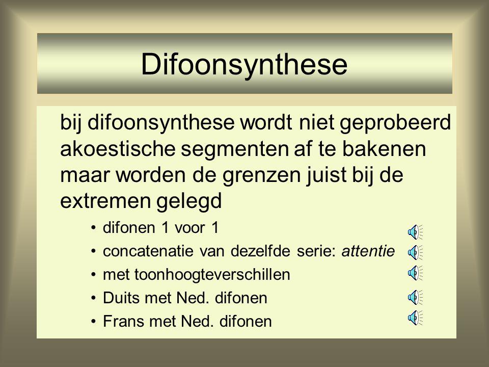 Difonen •Meeste informatie zit in de transities •Difonen zijn overgangen tussen twee fonen •Voorbeeld waarin overgangen zijn weggelaten •Voorbeeld waa