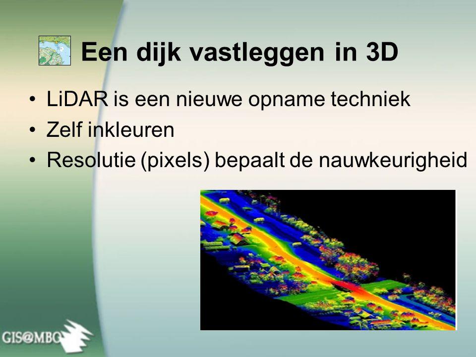 Een dijk vastleggen in 3D •LiDAR is een nieuwe opname techniek •Zelf inkleuren •Resolutie (pixels) bepaalt de nauwkeurigheid