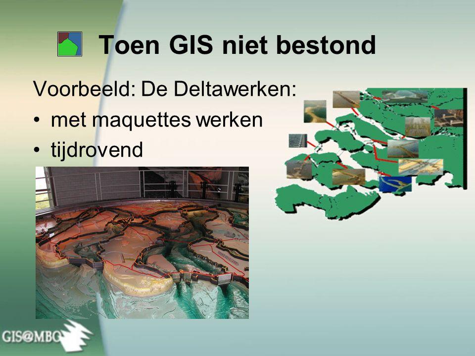 Toen GIS niet bestond Voorbeeld: De Deltawerken: •met maquettes werken •tijdrovend