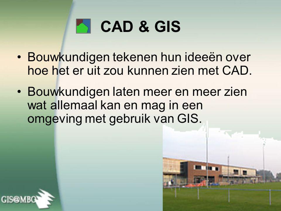 CAD & GIS •Bouwkundigen tekenen hun ideeën over hoe het er uit zou kunnen zien met CAD. •Bouwkundigen laten meer en meer zien wat allemaal kan en mag