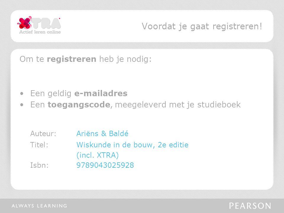 Ga naar www.pearsonxtra.nl en selecteer het boek Wiskunde in de bouw Vervolgens word je doorgelinkt naar de welkomstpagina Registreren Pearson XTRA
