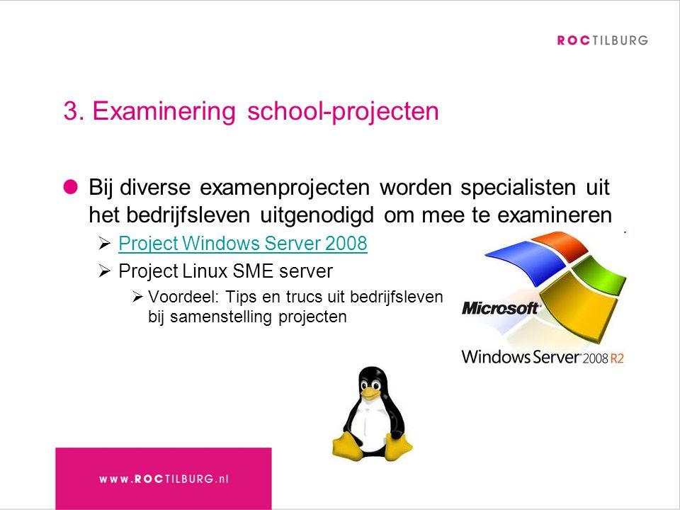 3. Examinering school-projecten Bij diverse examenprojecten worden specialisten uit het bedrijfsleven uitgenodigd om mee te examineren  Project Windo