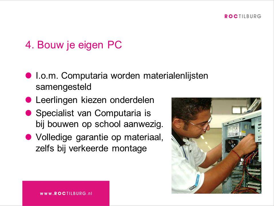 4. Bouw je eigen PC I.o.m. Computaria worden materialenlijsten samengesteld Leerlingen kiezen onderdelen Specialist van Computaria is bij bouwen op sc