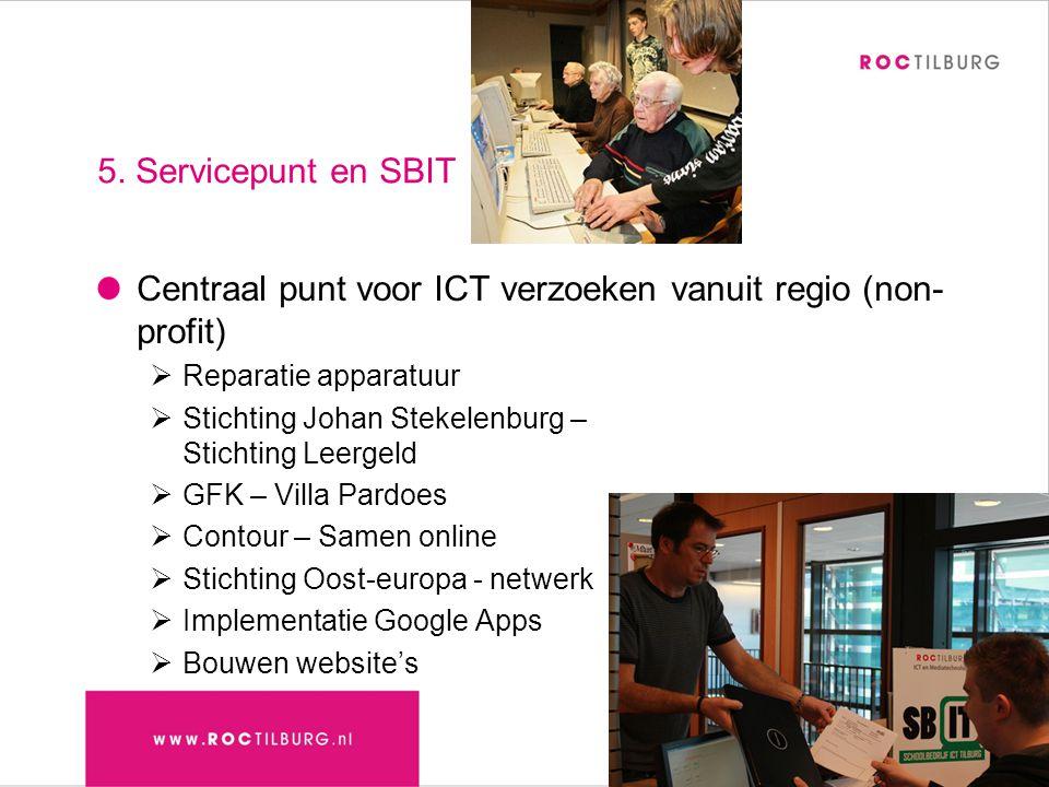 5. Servicepunt en SBIT Centraal punt voor ICT verzoeken vanuit regio (non- profit)  Reparatie apparatuur  Stichting Johan Stekelenburg – Stichting L