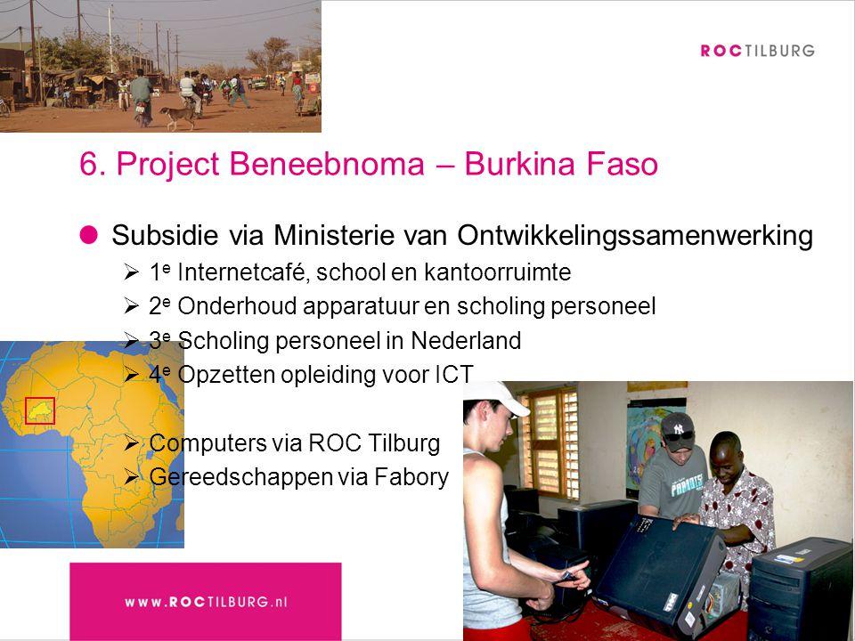 6. Project Beneebnoma – Burkina Faso Subsidie via Ministerie van Ontwikkelingssamenwerking  1 e Internetcafé, school en kantoorruimte  2 e Onderhoud