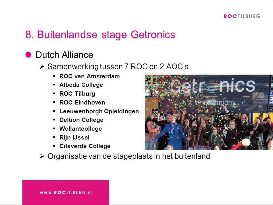 8. Buitenlandse stage Getronics Dutch Alliance  Samenwerking tussen 7 ROC en 2 AOC's  ROC van Amsterdam  Albeda College  ROC Tilburg  ROC Eindhov