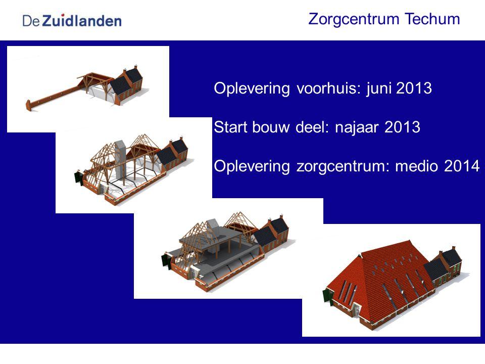 Zorgcentrum Techum Oplevering voorhuis: juni 2013 Start bouw deel: najaar 2013 Oplevering zorgcentrum: medio 2014
