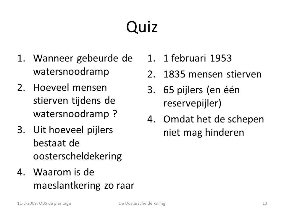 Quiz 1.Wanneer gebeurde de watersnoodramp 2.Hoeveel mensen stierven tijdens de watersnoodramp .