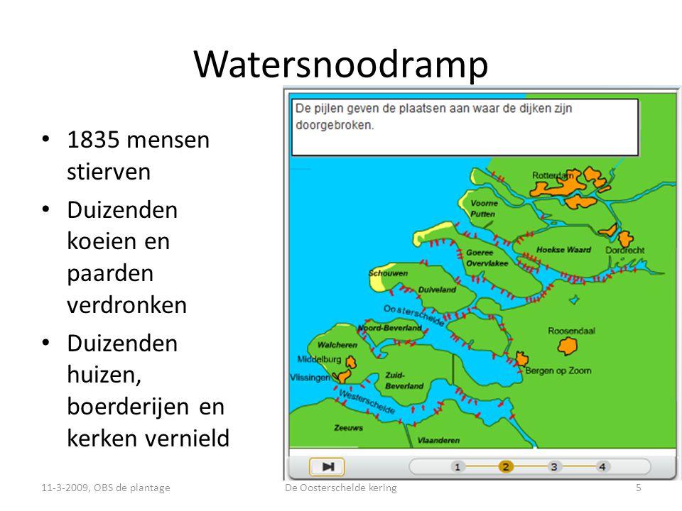 Watersnoodramp • 1835 mensen stierven • Duizenden koeien en paarden verdronken • Duizenden huizen, boerderijen en kerken vernield 11-3-2009, OBS de plantage5De Oosterschelde kering