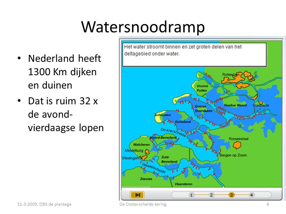Watersnoodramp • Nederland heeft 1300 Km dijken en duinen • Dat is ruim 32 x de avond- vierdaagse lopen 11-3-2009, OBS de plantage6De Oosterschelde kering