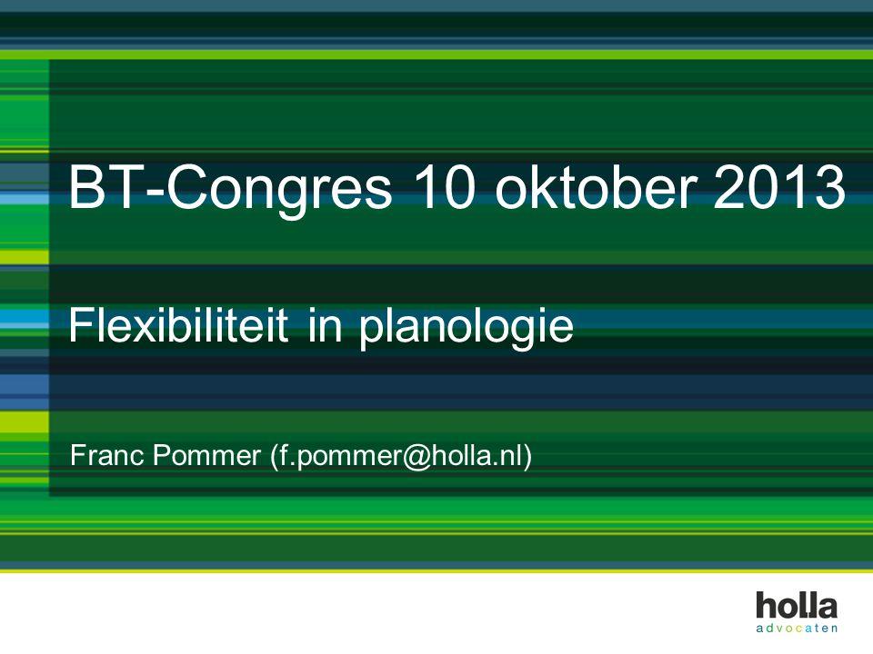 BT-Congres 10 oktober 2013 Flexibiliteit in planologie Franc Pommer (f.pommer@holla.nl)