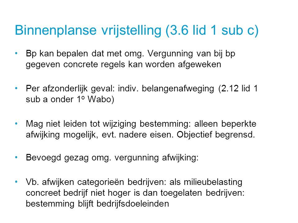 Binnenplanse vrijstelling (3.6 lid 1 sub c) •Bp kan bepalen dat met omg.