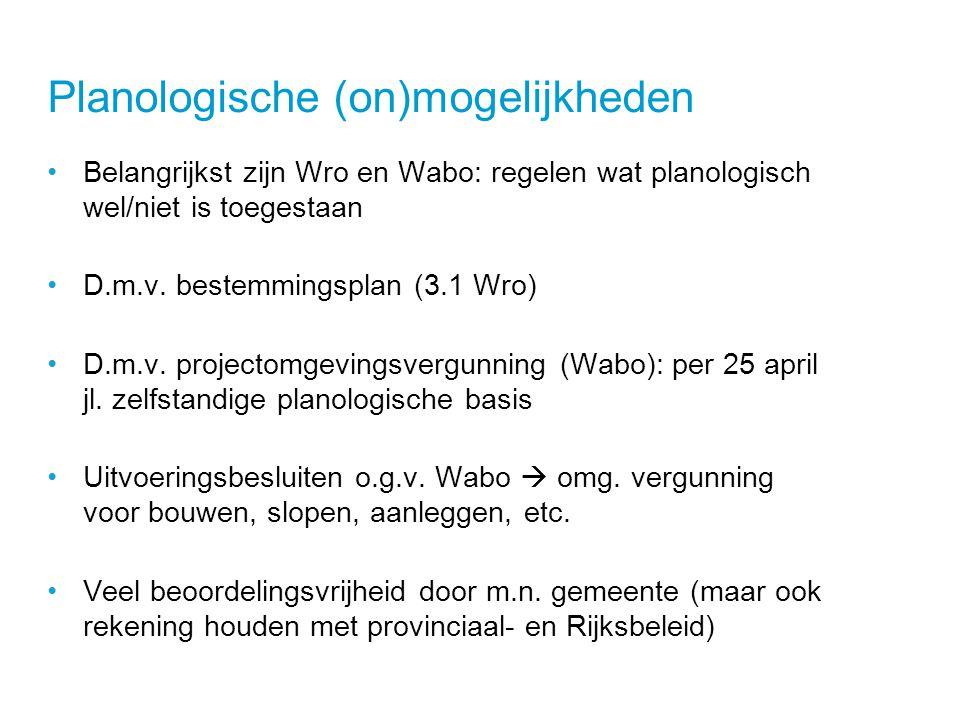 Planologische (on)mogelijkheden •Belangrijkst zijn Wro en Wabo: regelen wat planologisch wel/niet is toegestaan •D.m.v.