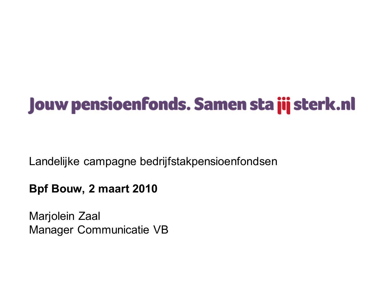 Landelijke campagne bedrijfstakpensioenfondsen Bpf Bouw, 2 maart 2010 Marjolein Zaal Manager Communicatie VB