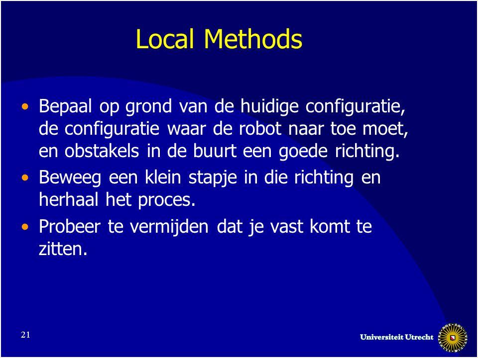 21 Local Methods •Bepaal op grond van de huidige configuratie, de configuratie waar de robot naar toe moet, en obstakels in de buurt een goede richting.