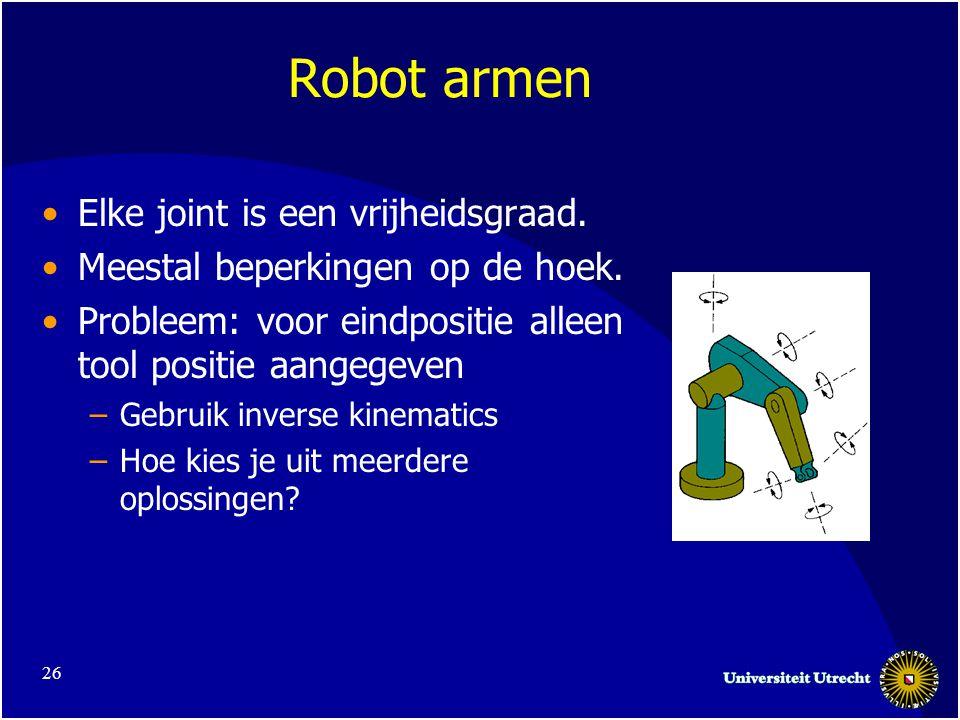 26 Robot armen •Elke joint is een vrijheidsgraad. •Meestal beperkingen op de hoek.
