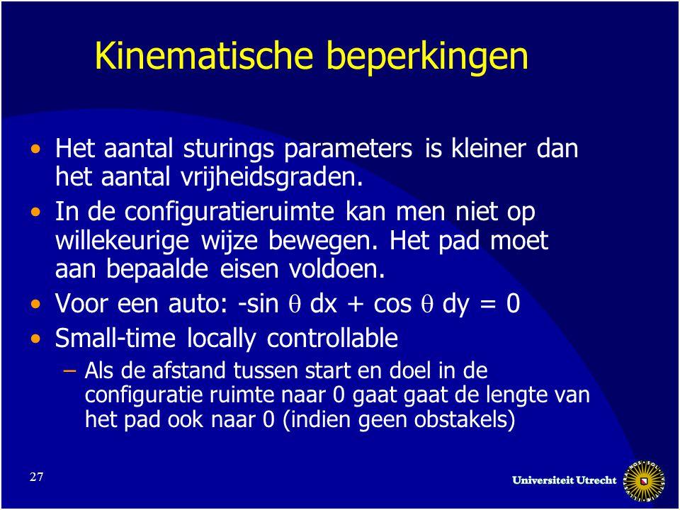 27 Kinematische beperkingen •Het aantal sturings parameters is kleiner dan het aantal vrijheidsgraden.