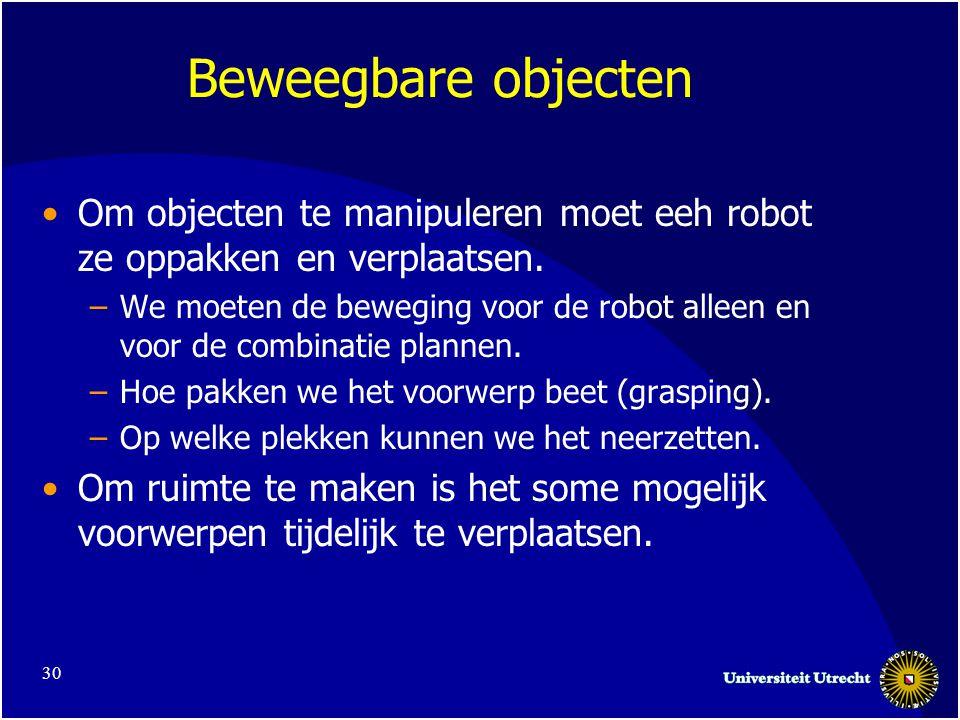 30 Beweegbare objecten •Om objecten te manipuleren moet eeh robot ze oppakken en verplaatsen.