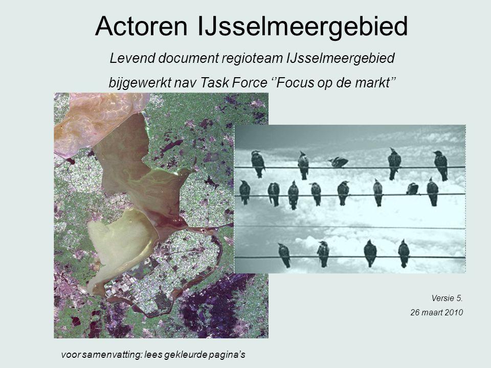 Actoren IJsselmeergebied Levend document regioteam IJsselmeergebied bijgewerkt nav Task Force ''Focus op de markt'' Versie 5.