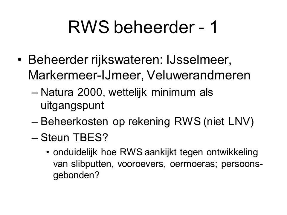 RWS beheerder - 1 •Beheerder rijkswateren: IJsselmeer, Markermeer-IJmeer, Veluwerandmeren –Natura 2000, wettelijk minimum als uitgangspunt –Beheerkosten op rekening RWS (niet LNV) –Steun TBES.