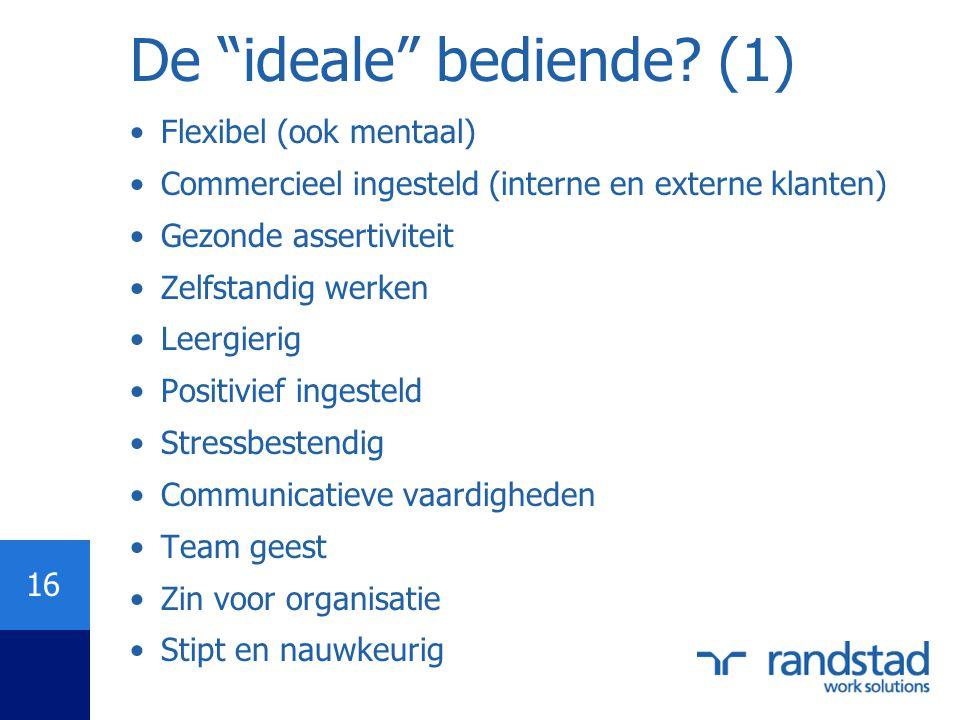 """16 De """"ideale"""" bediende? (1) •Flexibel (ook mentaal) •Commercieel ingesteld (interne en externe klanten) •Gezonde assertiviteit •Zelfstandig werken •L"""