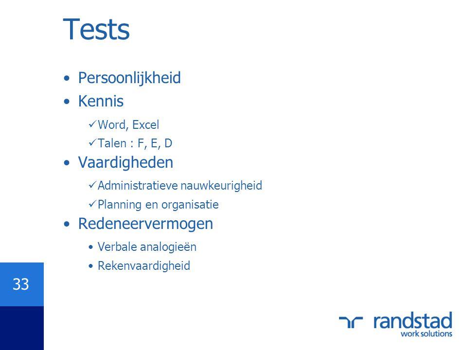 33 Tests •Persoonlijkheid •Kennis  Word, Excel  Talen : F, E, D •Vaardigheden  Administratieve nauwkeurigheid  Planning en organisatie •Redeneerve