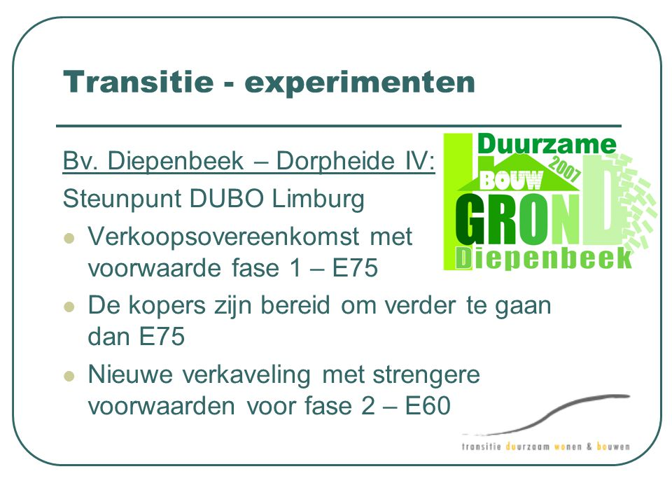 Transitie - experimenten Bv. Diepenbeek – Dorpheide IV: Steunpunt DUBO Limburg  Verkoopsovereenkomst met voorwaarde fase 1 – E75  De kopers zijn ber