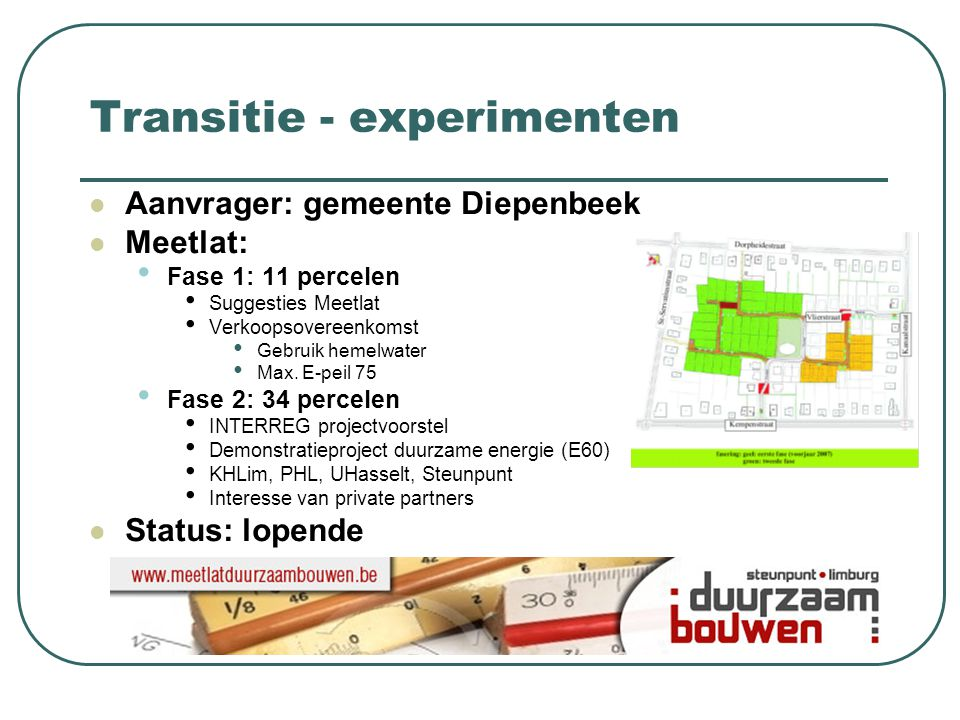 Transitie - experimenten  Aanvrager: gemeente Diepenbeek  Meetlat: • Fase 1: 11 percelen • Suggesties Meetlat • Verkoopsovereenkomst • Gebruik hemel