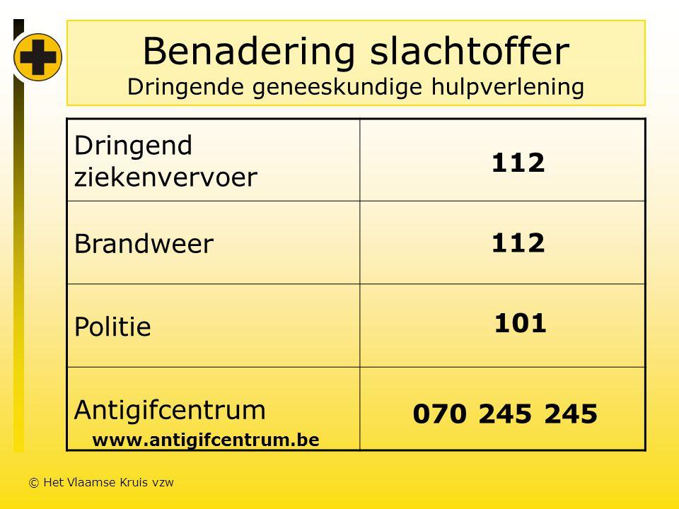 Benadering slachtoffer Dringende geneeskundige hulpverlening Dringend ziekenvervoer Brandweer Politie Antigifcentrum 112 101 070 245 245 www.antigifcentrum.be © Het Vlaamse Kruis vzw