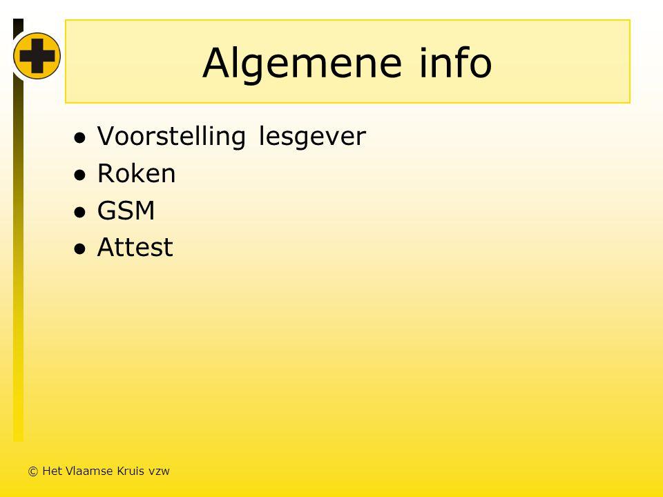 Algemene info ● Voorstelling lesgever ● Roken ● GSM ● Attest © Het Vlaamse Kruis vzw