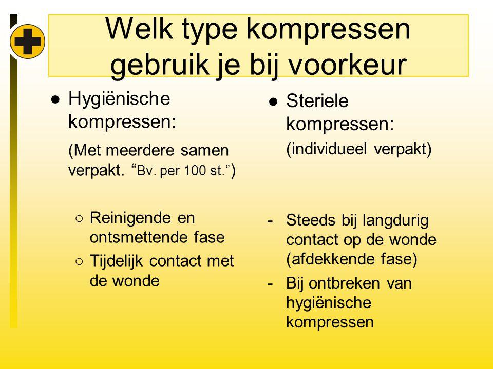 Welk type kompressen gebruik je bij voorkeur ●Hygiënische kompressen: (Met meerdere samen verpakt.