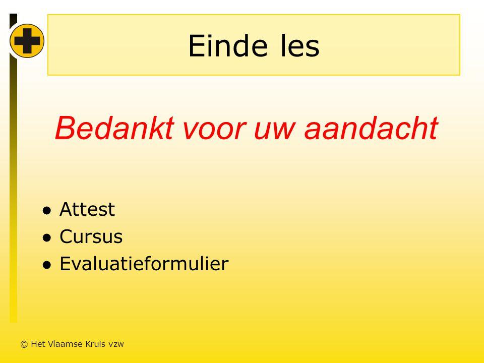 Einde les ● Attest ● Cursus ● Evaluatieformulier © Het Vlaamse Kruis vzw Bedankt voor uw aandacht