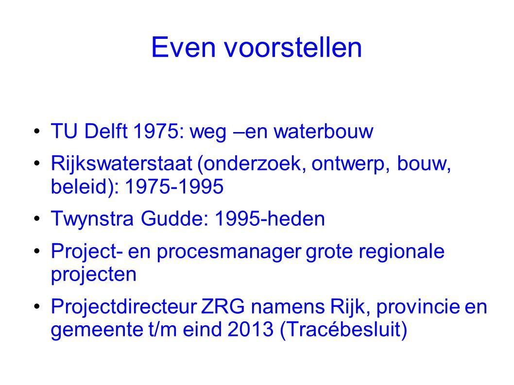 Even voorstellen •TU Delft 1975: weg –en waterbouw •Rijkswaterstaat (onderzoek, ontwerp, bouw, beleid): 1975-1995 •Twynstra Gudde: 1995-heden •Project