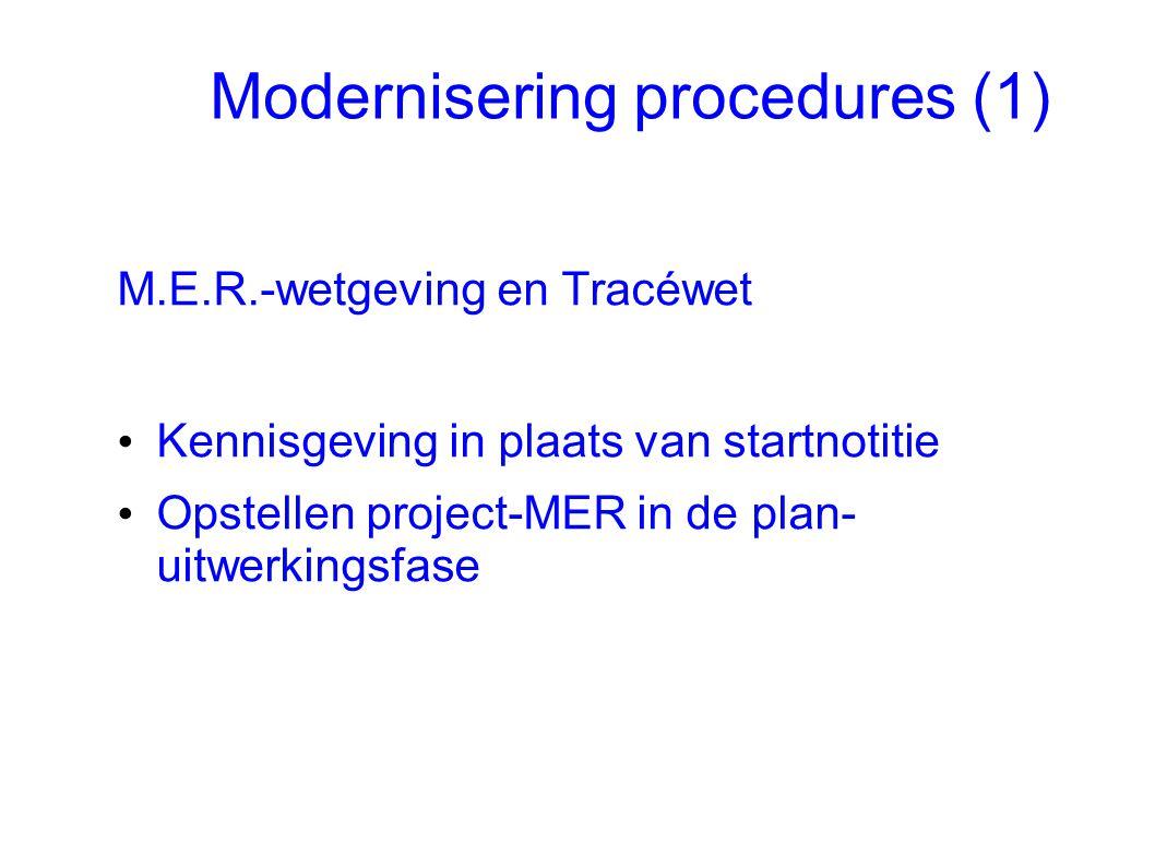 Modernisering procedures (1) M.E.R.-wetgeving en Tracéwet • Kennisgeving in plaats van startnotitie • Opstellen project-MER in de plan- uitwerkingsfas