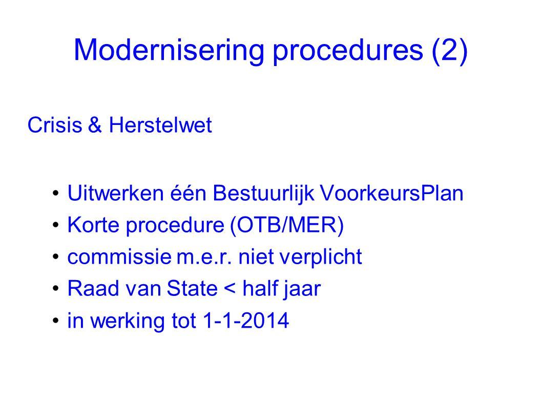 Modernisering procedures (2) Crisis & Herstelwet •Uitwerken één Bestuurlijk VoorkeursPlan •Korte procedure (OTB/MER) •commissie m.e.r. niet verplicht