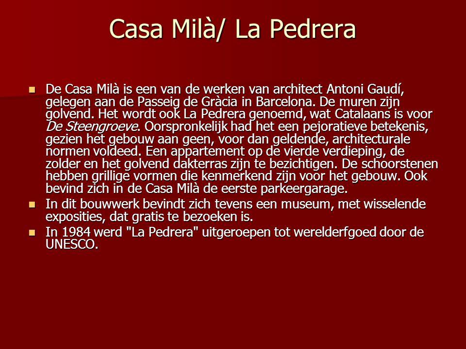 Casa Milà/ La Pedrera  De Casa Milà is een van de werken van architect Antoni Gaudí, gelegen aan de Passeig de Gràcia in Barcelona.