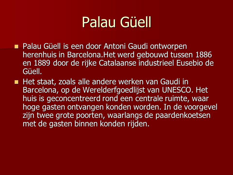 Palau Güell  Palau Güell is een door Antoni Gaudi ontworpen herenhuis in Barcelona.Het werd gebouwd tussen 1886 en 1889 door de rijke Catalaanse industrieel Eusebio de Güell.