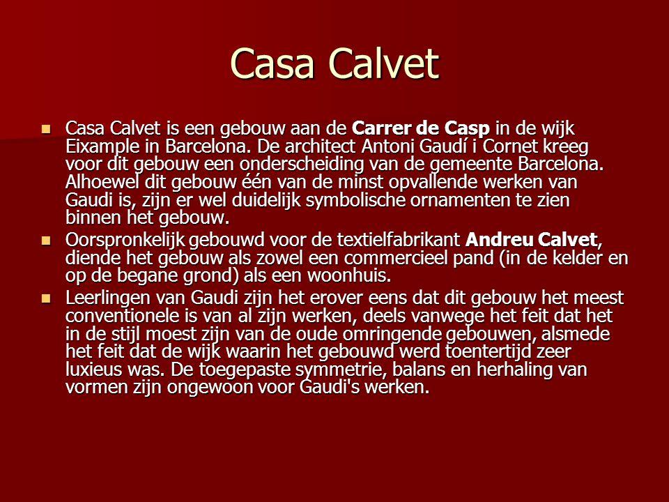 Casa Calvet  Casa Calvet is een gebouw aan de Carrer de Casp in de wijk Eixample in Barcelona.