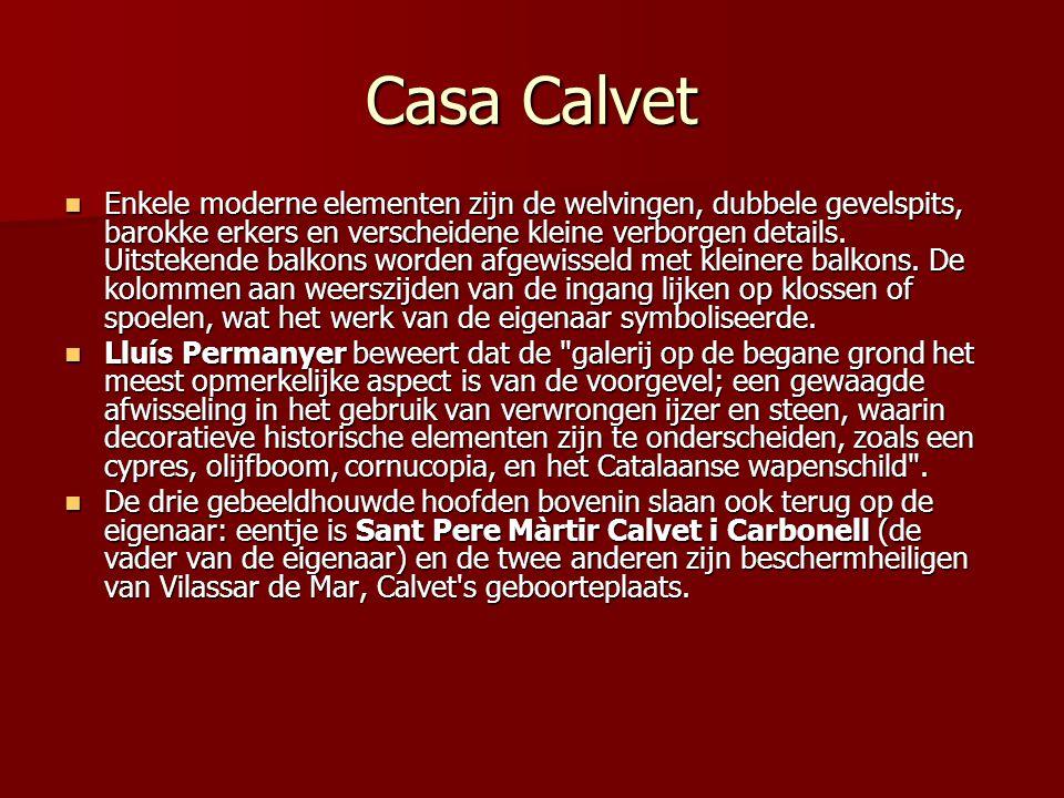 Casa Calvet  Enkele moderne elementen zijn de welvingen, dubbele gevelspits, barokke erkers en verscheidene kleine verborgen details. Uitstekende bal