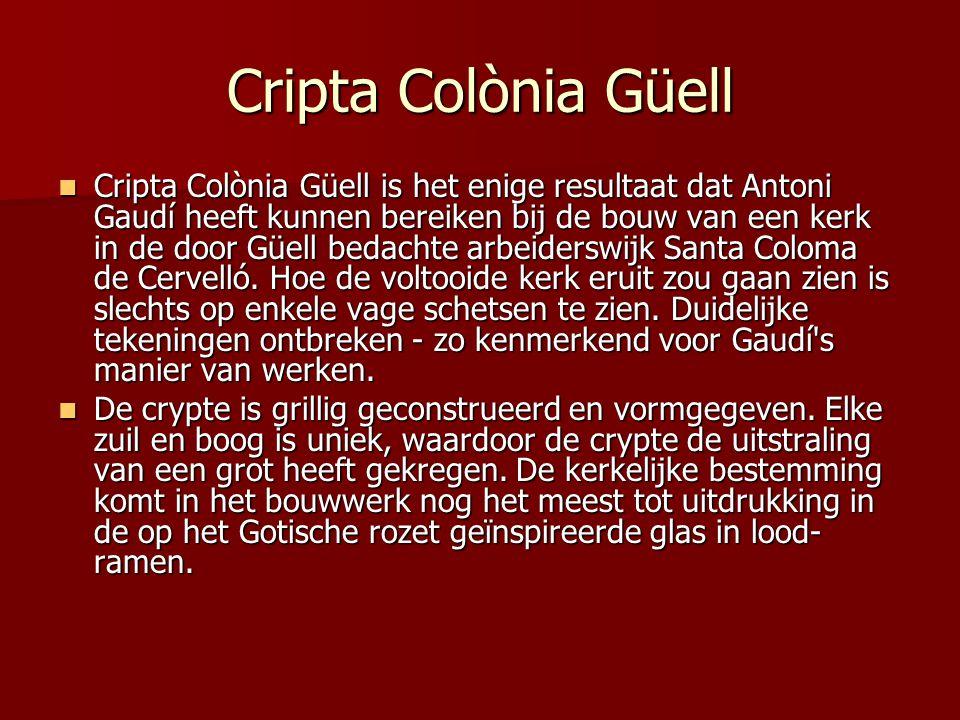 Cripta Colònia Güell  Cripta Colònia Güell is het enige resultaat dat Antoni Gaudí heeft kunnen bereiken bij de bouw van een kerk in de door Güell bedachte arbeiderswijk Santa Coloma de Cervelló.